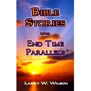 End Time Parallels Book by Larry Wilson